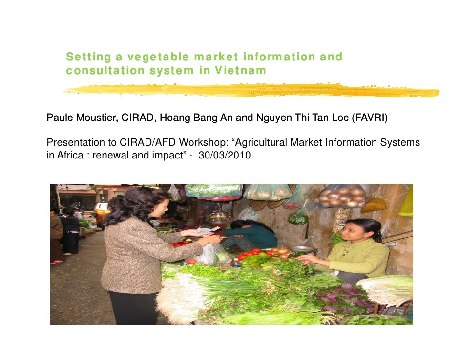 Setting a vegetable market information and     consultation system in Vietnam    Paule Moustier, CIRAD, Hoang Bang An and ...