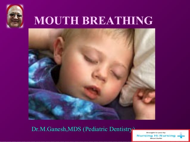 MOUTH BREATHING  Dr.M.Ganesh,MDS (Pediatric Dentistry)