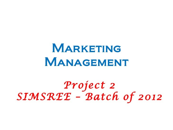 Marketing Management Project 2 SIMSREE – Batch of 2012