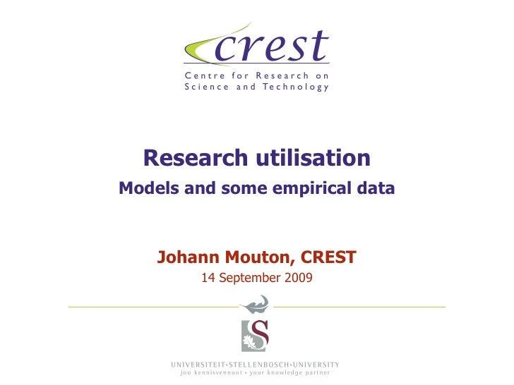 Research utilisation Models and some empirical data Johann Mouton, CREST 14 September 2009