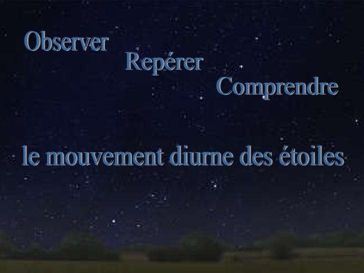 Observer Repérer Comprendre le mouvement diurne des étoiles