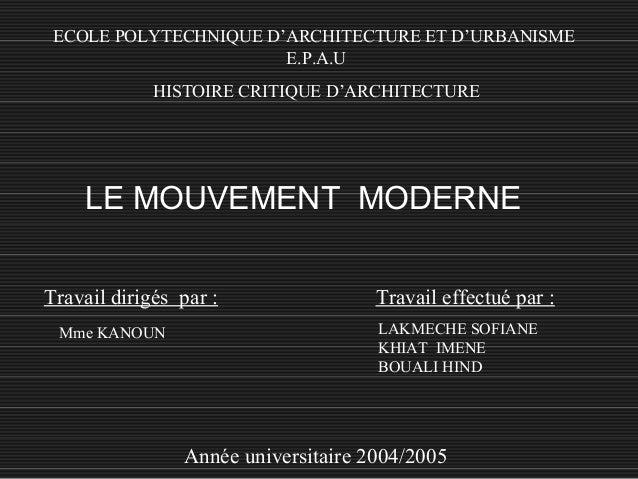 ECOLE POLYTECHNIQUE D'ARCHITECTURE ET D'URBANISME E.P.A.U HISTOIRE CRITIQUE D'ARCHITECTURE LE MOUVEMENT MODERNE Année univ...