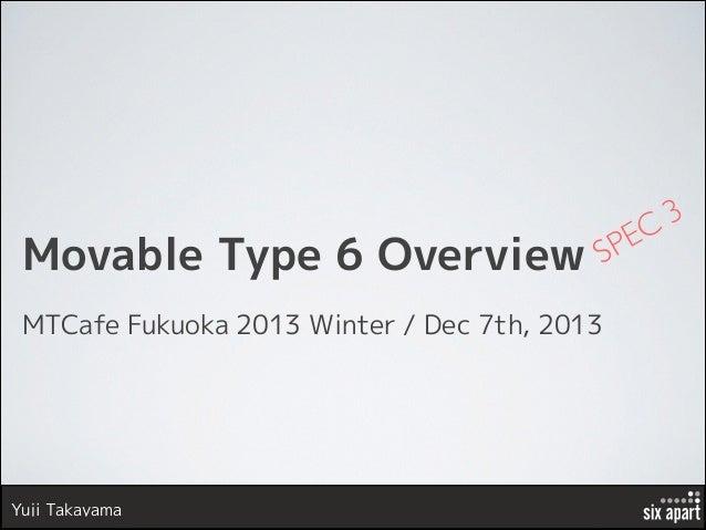 Movable Type 6 Overview  PE S  MTCafe Fukuoka 2013 Winter / Dec 7th, 2013  Yuji Takayama  3 C