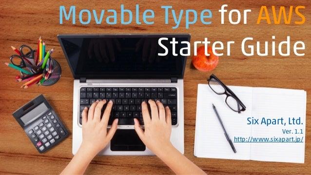Movable Type for AWS Starter Guide Six Apart, Ltd. Ver. 1.1 http://www.sixapart.jp/