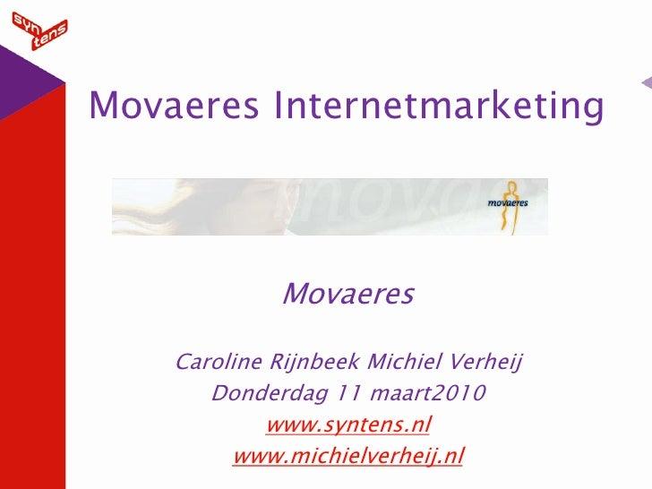 Movaeres Internetmarketing                  Movaeres      Caroline Rijnbeek Michiel Verheij        Donderdag 11 maart2010 ...