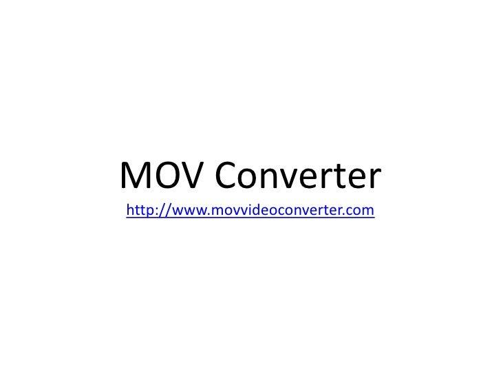 MOV Converterhttp://www.movvideoconverter.com <br />