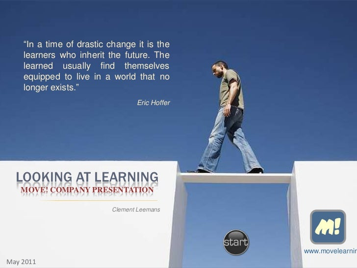 """In a time of drastic change it is the    learners who inherit the future. The    learned usually find themselves    equip..."