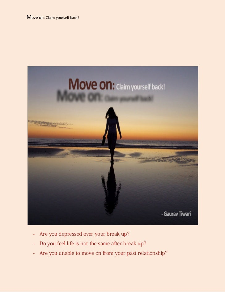 Move on: Claim yourself back!   - Are you depressed over your break up?   - Do you feel life is not the same after break u...