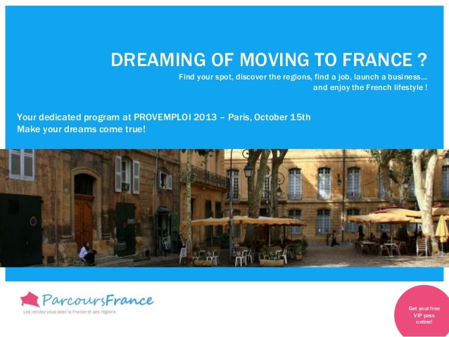 DREAMING OF MOVING TO FRANCE ?Find your spot, discover the regions, find a job, launch a business…and enjoy the French lif...