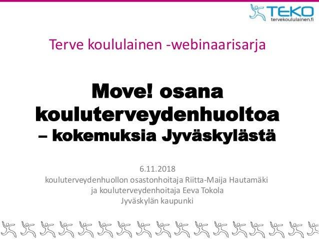 Move! osana kouluterveydenhuoltoa – kokemuksia Jyväskylästä 6.11.2018 kouluterveydenhuollon osastonhoitaja Riitta-Maija Ha...