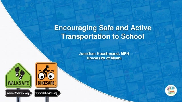 Encouraging Safe and Active Transportation to School Jonathan Hooshmand, MPH University of Miami