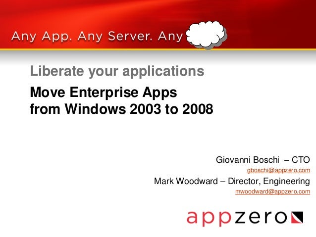 Liberate your applications Giovanni Boschi – CTO gboschi@appzero.com Mark Woodward – Director, Engineering mwoodward@appze...
