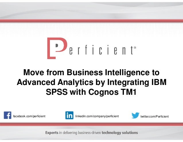 Move from Business Intelligence to Advanced Analytics by Integrating IBM SPSS with Cognos TM1 facebook.com/perficient twit...