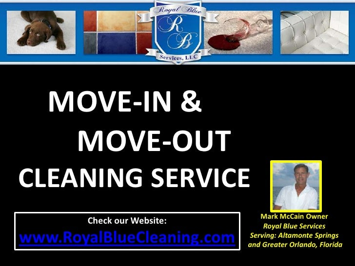 MOVE-IN &         MOVE-OUT CLEANING SERVICE<br />Mark McCain Owner<br />Royal Blue Services Serving: Altamonte Springs and...