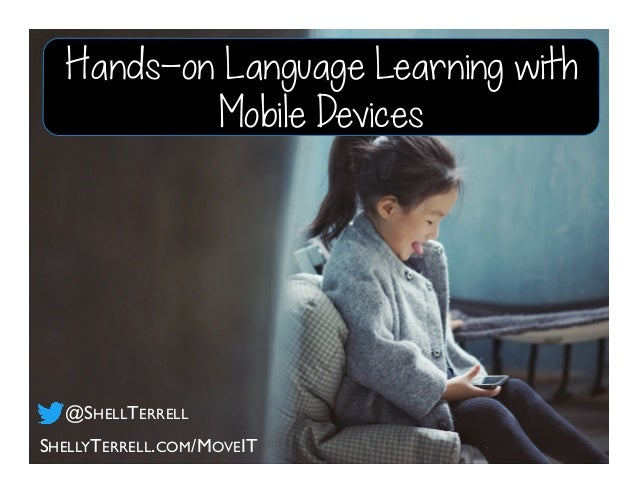 Hands-on Language Learning with Mobile Devices SHELLYTERRELL.COM/MOVEIT @SHELLTERRELL