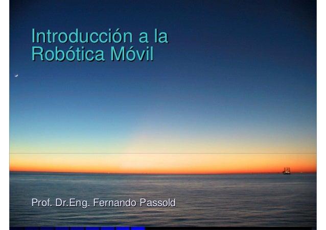 Introducción a laRobótica MóvilProf. Dr.Eng. Fernando Passold