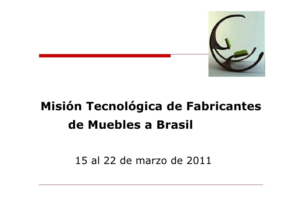 Misión Tecnológica de Fabricantes    de Muebles a Brasil     15 al 22 de marzo de 2011