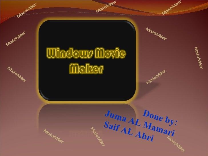 Movie Maker Movie Maker Movie Maker Movie Maker Movie Maker Movie Maker Done by: Juma AL Mamari Saif AL Abri  Movie Maker ...