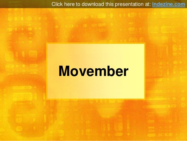 Click here to download this presentation at: indezine.com  Movember