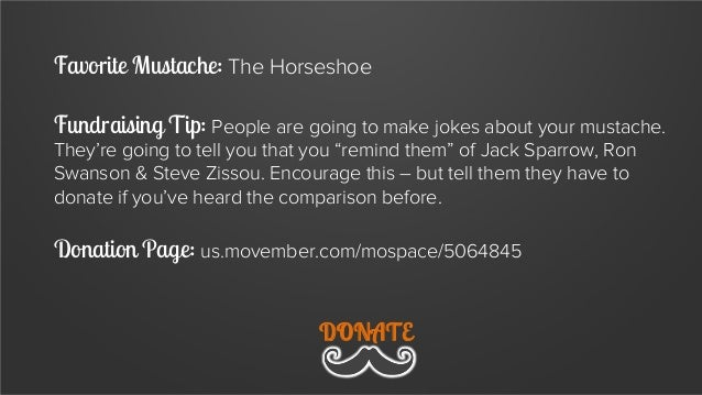 Favorite Mustache: The Indifferent Stache – the nemesis of the Ironic Stache  Fundraising Tip: Let your stache do the sell...