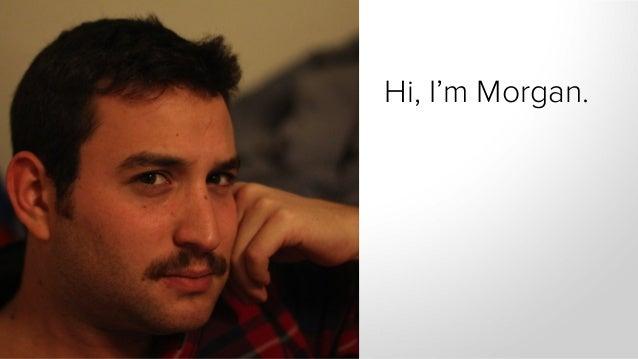 Hi, I'm Morgan.