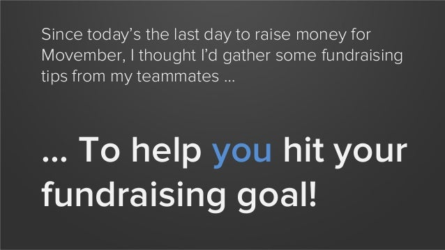 Since today's the last day to raise money for Movember, I thought I'd gather some fundraising tips from my teammates …  … ...