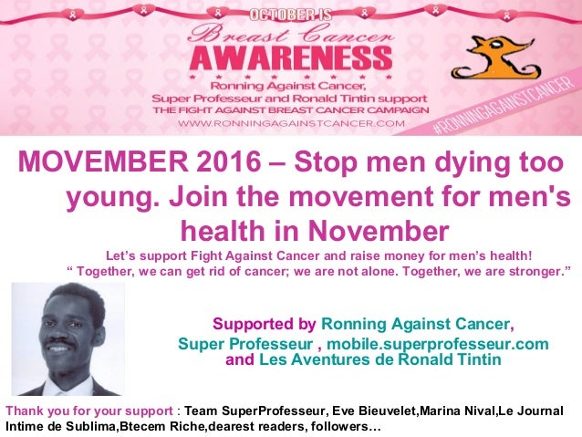 MOVEMBER 2016 – Stop men dying too young. Join the movement for men's health in November Let's support Fight Against Cance...