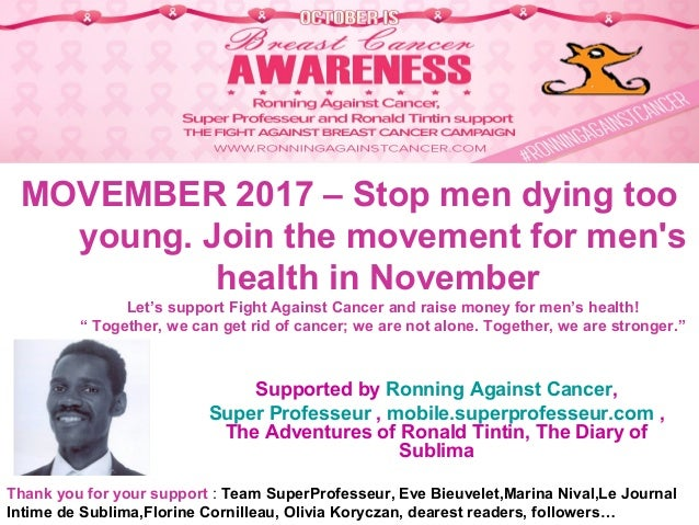 MOVEMBER 2017 – Stop men dying too young. Join the movement for men's health in November Let's support Fight Against Cance...