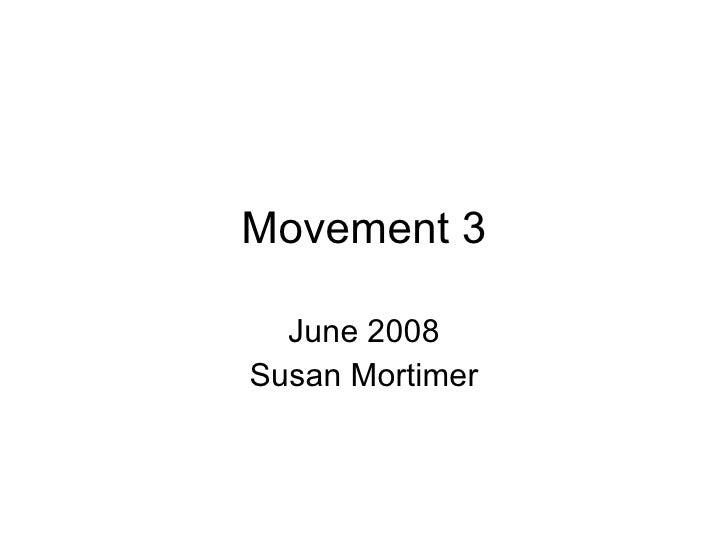 Movement 3 June 2008 Susan Mortimer
