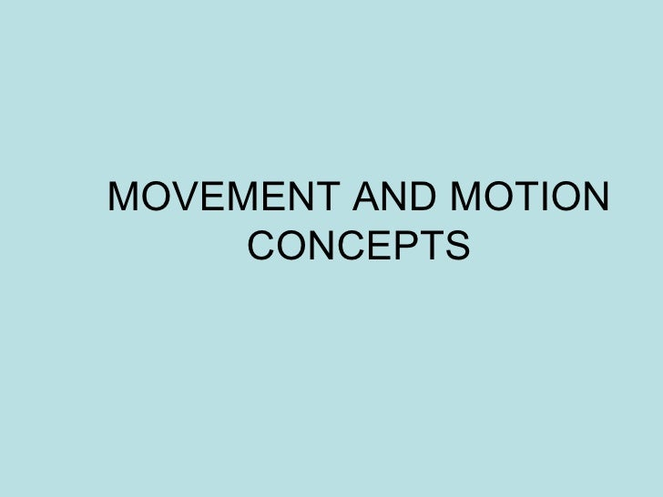 MOVEMENT AND MOTION CONCEPTS
