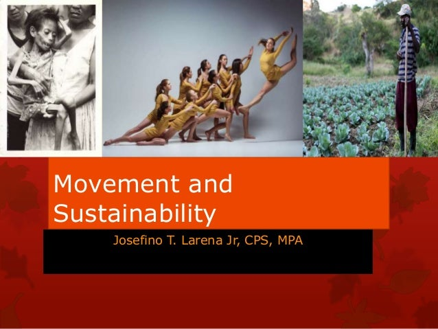 Movement and Sustainability Josefino T. Larena Jr, CPS, MPA