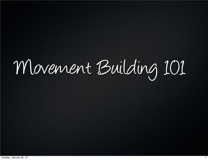 Movement Building 101Sunday, January 22, 12            1