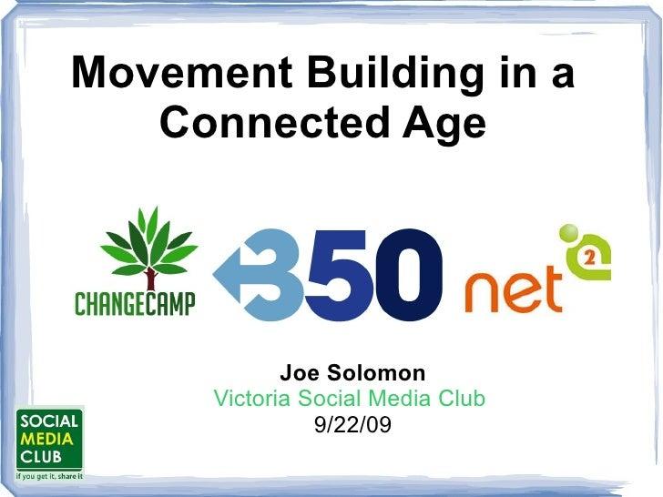 Movement Building in a Connected Age Joe Solomon Victoria Social Media Club  9/22/09