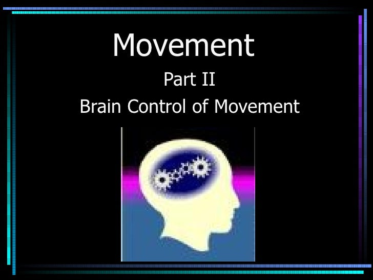 Movement Part II Brain Control of Movement