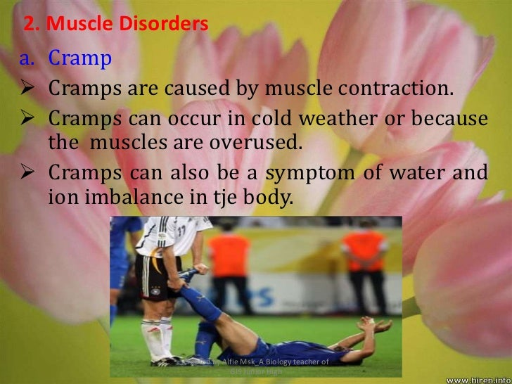2. Muscle Disordersa. Cramp Cramps are caused by muscle contraction. Cramps can occur in cold weather or because   the m...