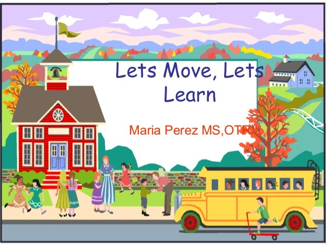 Lets Move, Lets     Learn Maria Perez MS,OTR/L