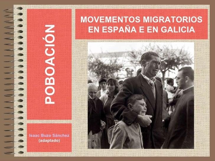POBOACIÓN Isaac Buzo Sánchez (adaptado) MOVEMENTOS MIGRATORIOS EN ESPAÑA E EN GALICIA