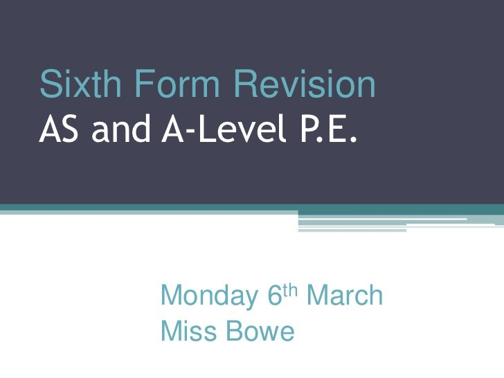 Sixth Form RevisionAS and A-Level P.E.<br />Monday 6th March<br />Miss Bowe<br />