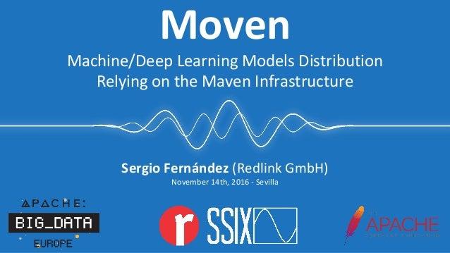 Sergio Fernández (Redlink GmbH) November 14th, 2016 - Sevilla Moven Machine/Deep Learning Models Distribution Relying on t...