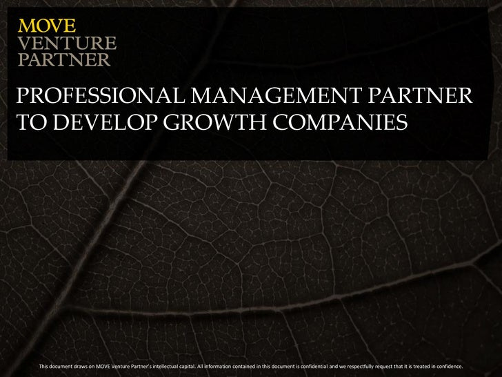 PROFESSIONAL MANAGEMENT PARTNER TO DEVELOP GROWTH COMPANIES      This document draws on MOVE Venture Partner's intellectua...