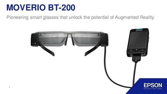 1 MOVERIO BT-200 Pioneering smart glasses that unlock the potential of Augmented Reality