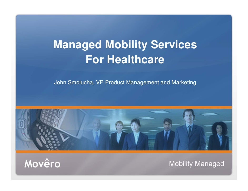 Managed Mobility Services      For Healthcare John Smolucha, VP Product Management and Marketing