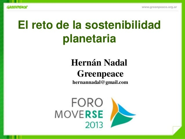El reto de la sostenibilidadplanetariaHernán NadalGreenpeacehernannadal@gmail.com