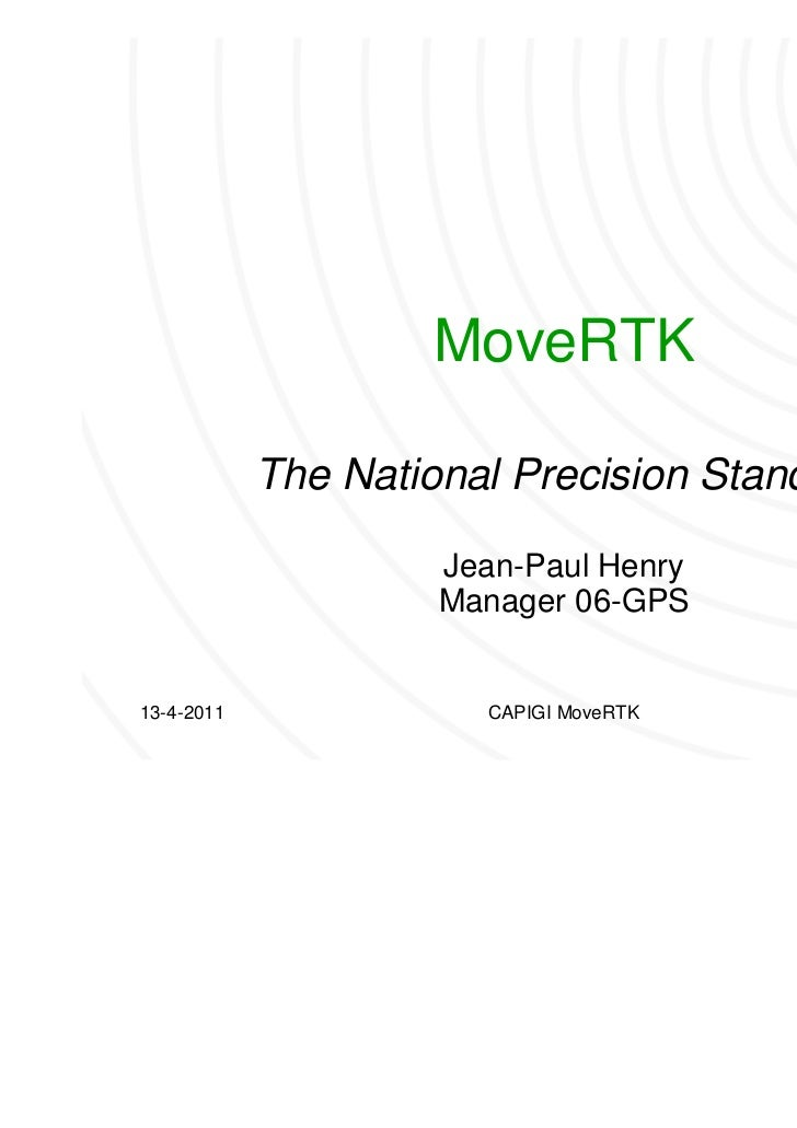 MoveRTK            The National Precision Standard                     Jean-Paul Henry                     Manager 06-GPS1...