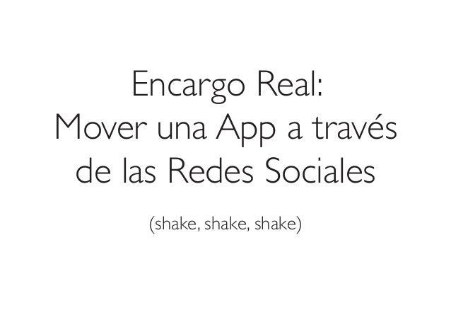 Encargo Real: Mover una App a través de las Redes Sociales (shake, shake, shake)