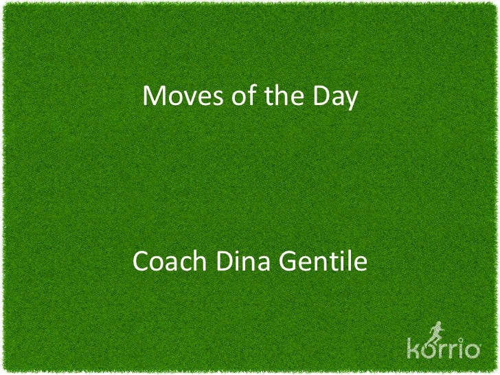 Moves of the DayCoach Dina Gentile