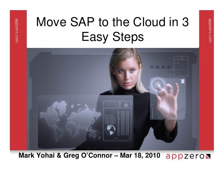 Move SAP to the Cloud in 3            Easy Steps     Mark Yohai & Greg O'Connor – Mar 18, 2010