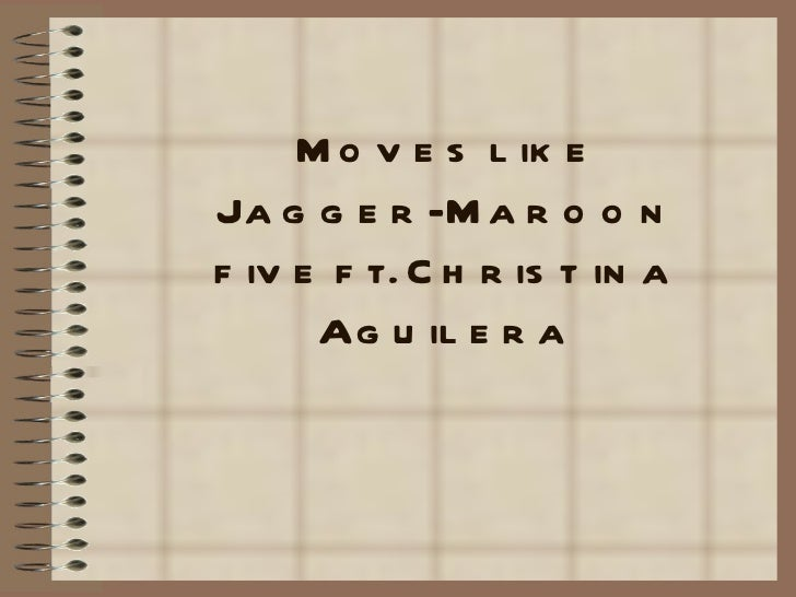 Moves like Jagger-Maroon five ft. Christina Aguilera
