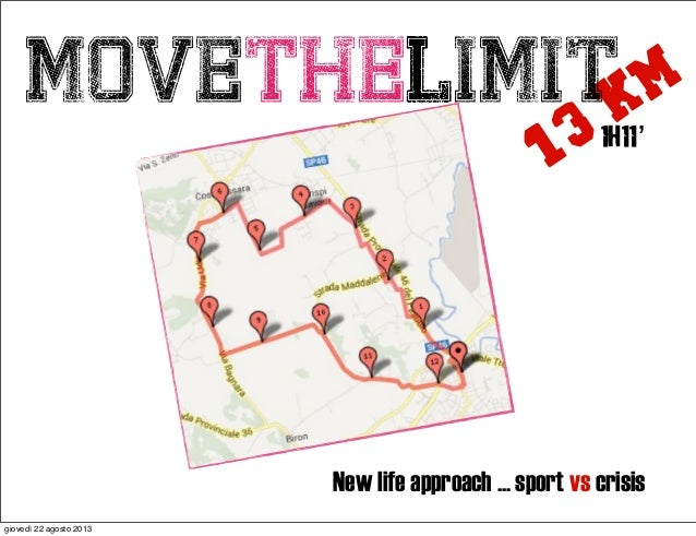 13 kmmovethelimit1h11' New life approach ... sport vs crisis giovedì 22 agosto 2013