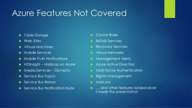 Azure Features Not Covered  Table Storage  Web Sites  Virtual Machines  Mobile Services  Mobile Push Notifications  ...